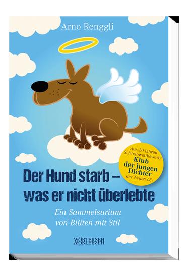 der-hund-starb-was-er-nicht-ueberlebte_stilblueten_arno-renggli_978-3-03763-063-1_4