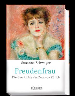 susanna-schwager_freudenfrau_geschichte-der-zora-von-zuerich_978-3-03763-050-1